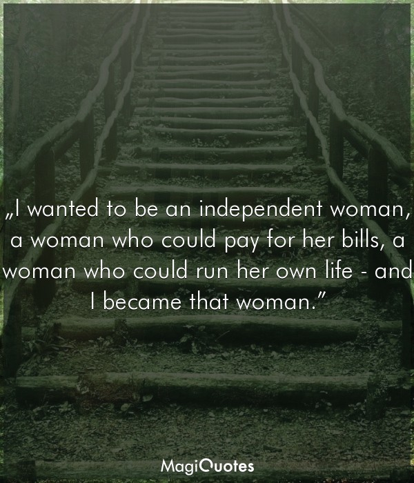 I wanted to be an independent woman