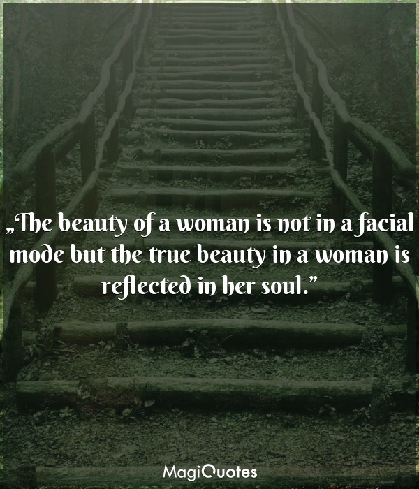 The beauty of a woman is not in a facial mode