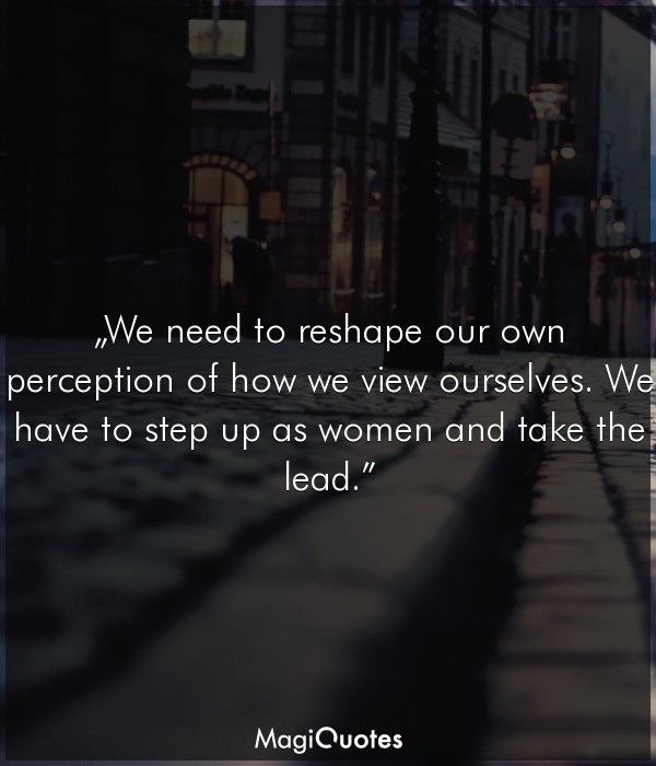 We need to reshape our own perception of how we view ourselves