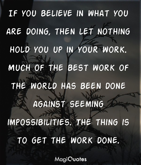 If you believe in what you are doing