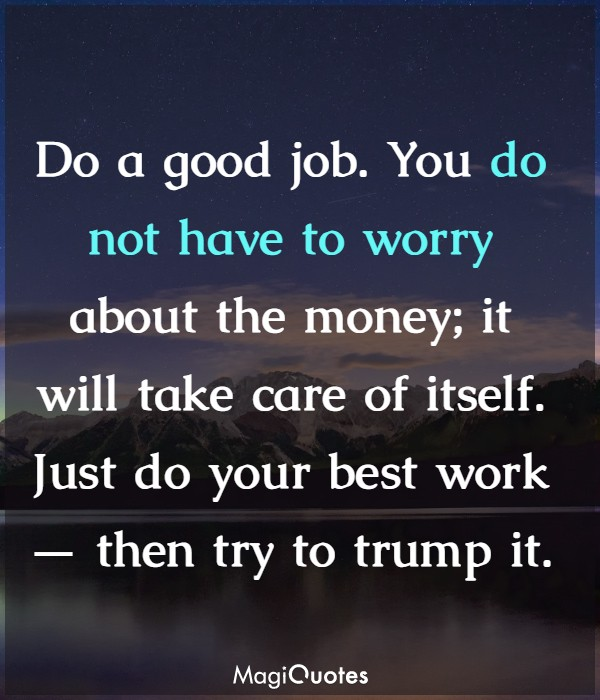 You do not have to worry about the money