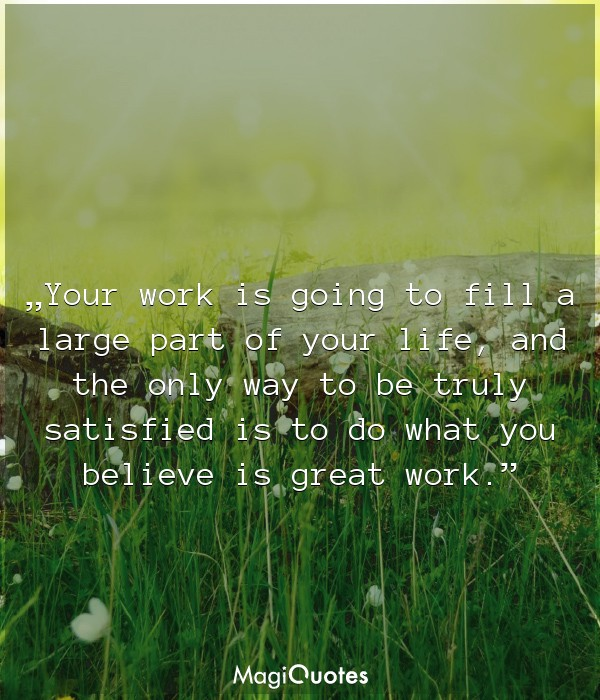 Your work is going to fill a large part of your life