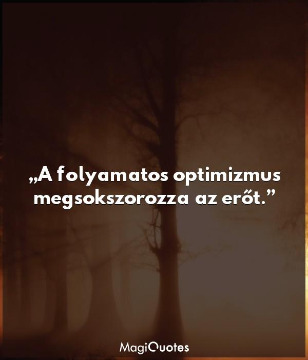 A folyamatos optimizmus megsokszorozza az erőt