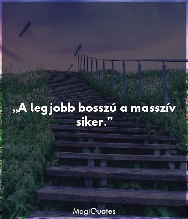 A legjobb bosszú a masszív siker