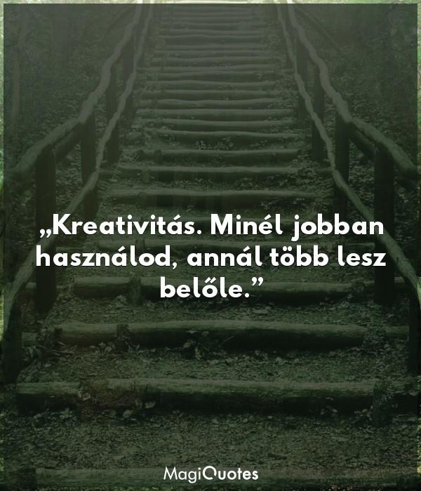 Kreativitás. Minél jobban használod