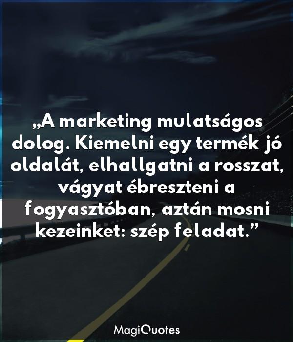 A marketing mulatságos dolog