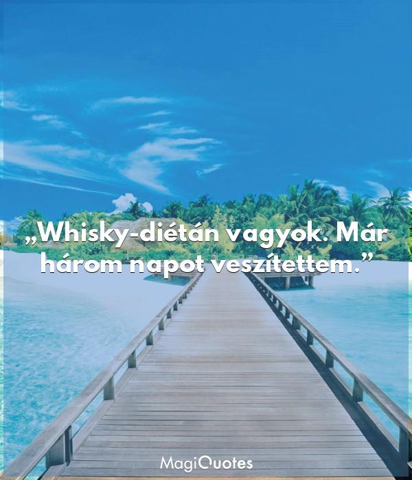 Whisky-diétán vagyok