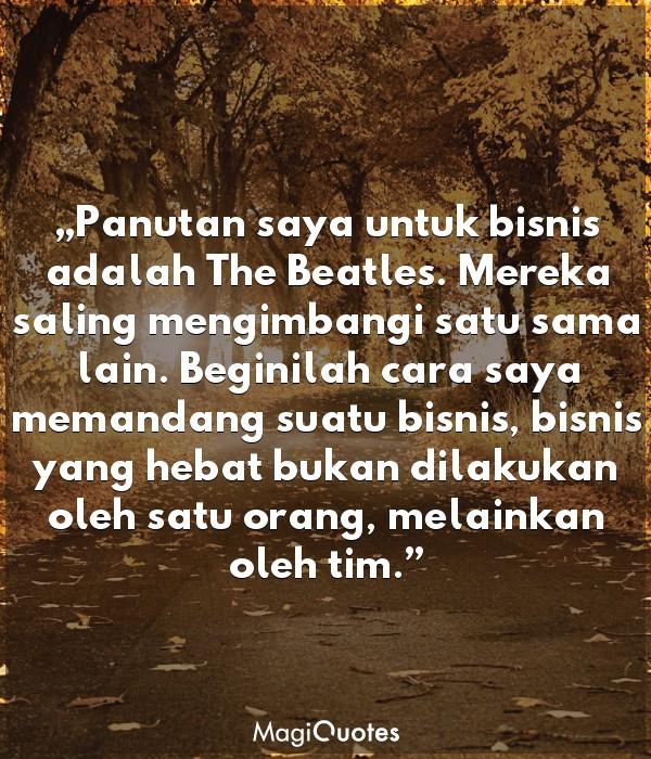 Panutan saya untuk bisnis adalah The Beatles