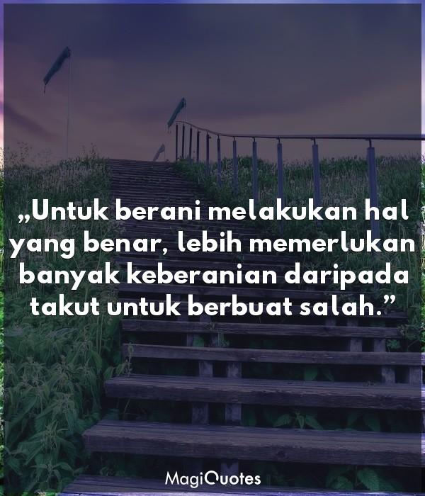 Untuk berani melakukan hal yang benar