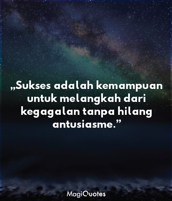 Sukses adalah kemampuan untuk melangkah dari kegagalan