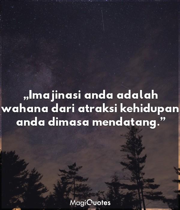 Imajinasi anda adalah wahana dari