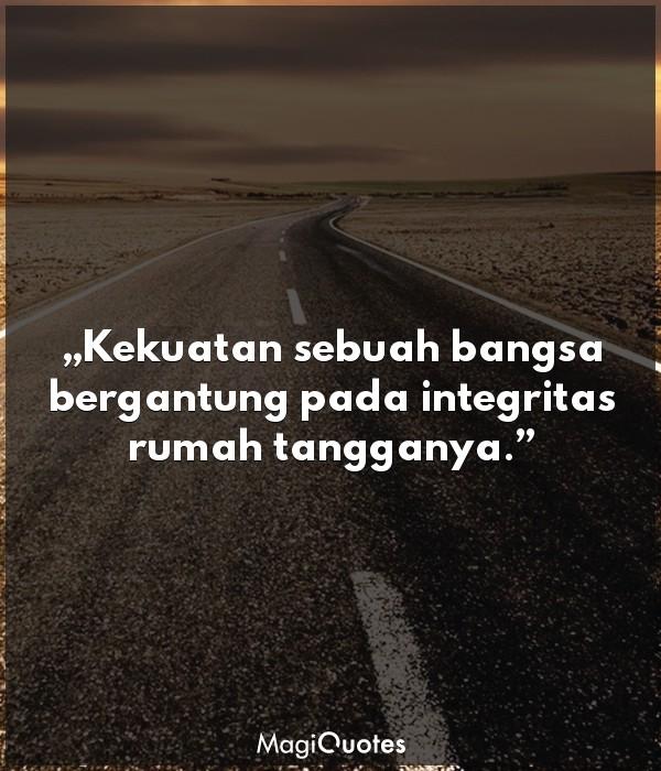Kekuatan sebuah bangsa bergantung pada integritas rumah tangganya