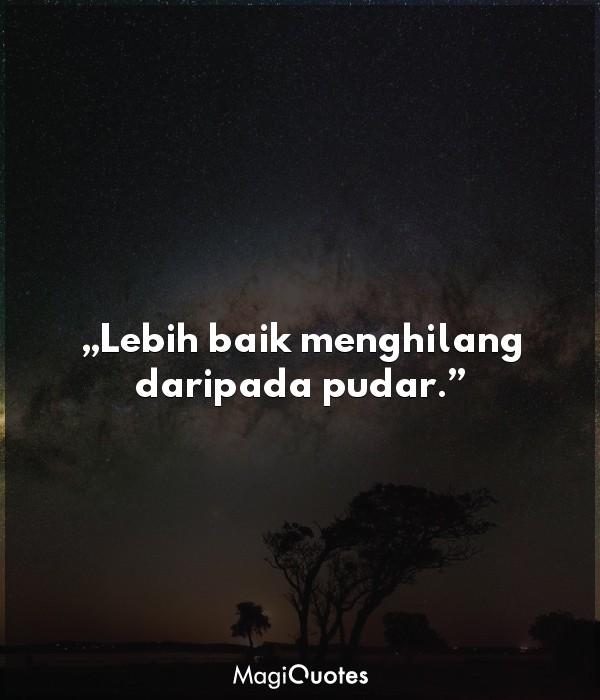 Lebih baik menghilang daripada pudar