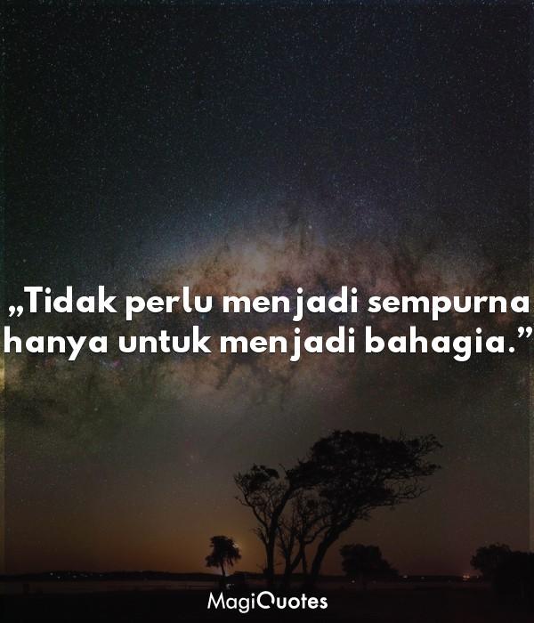 Tidak perlu menjadi sempurna hanya untuk menjadi bahagia