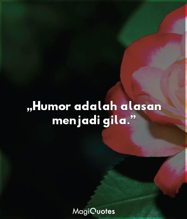 Humor adalah alasan menjadi gila