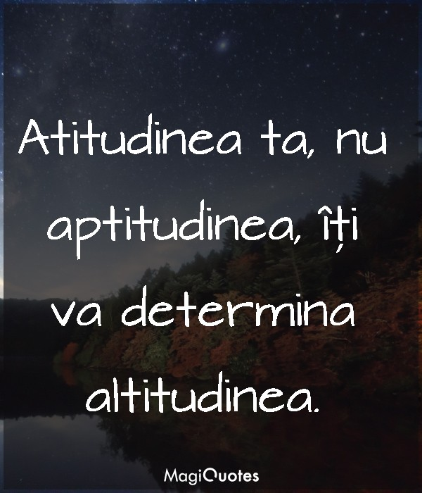 Atitudinea ta, nu aptitudinea