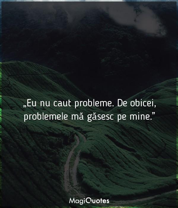 Eu nu caut probleme