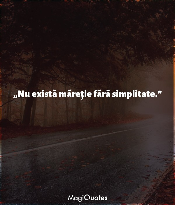 Nu există măreție fără simplitate