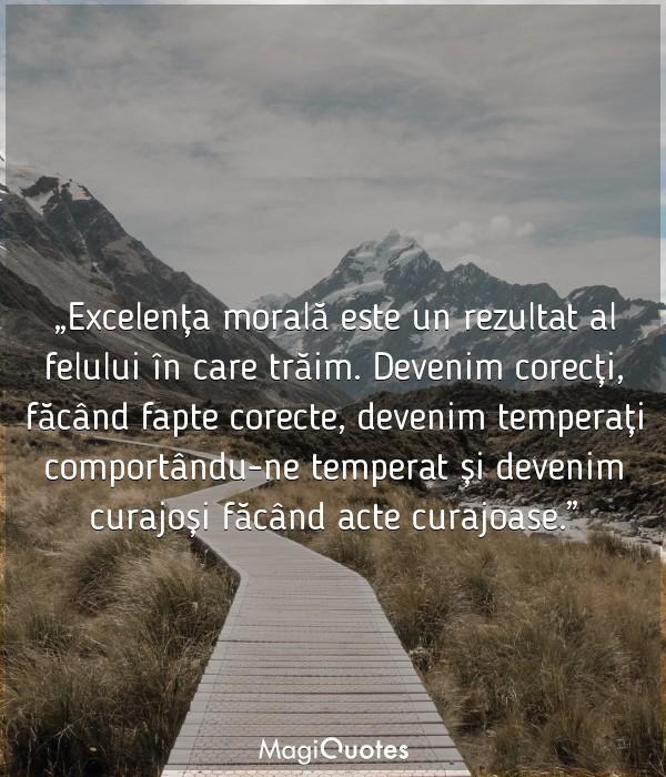 Excelența morală este un rezultat al felului în care trăim