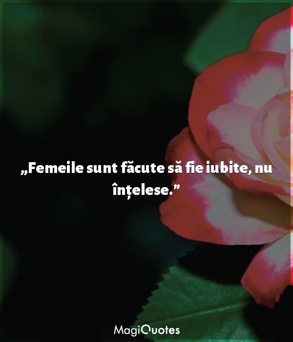 Femeile sunt făcute să fie iubite