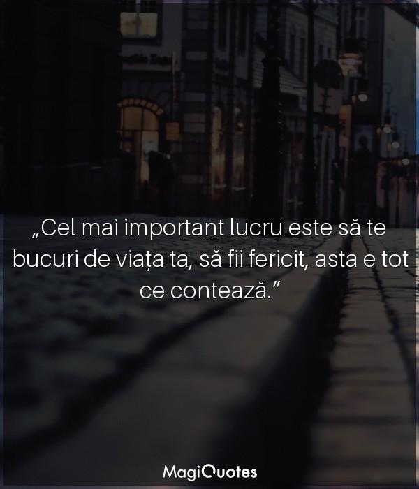 Cel mai important lucru este să te bucuri de viața ta