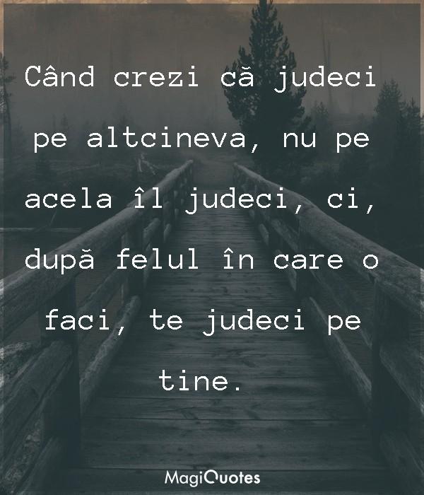 Când crezi că judeci pe altcineva