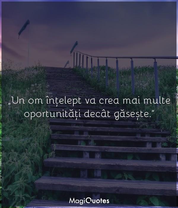 Un om înțelept va crea mai multe oportunități