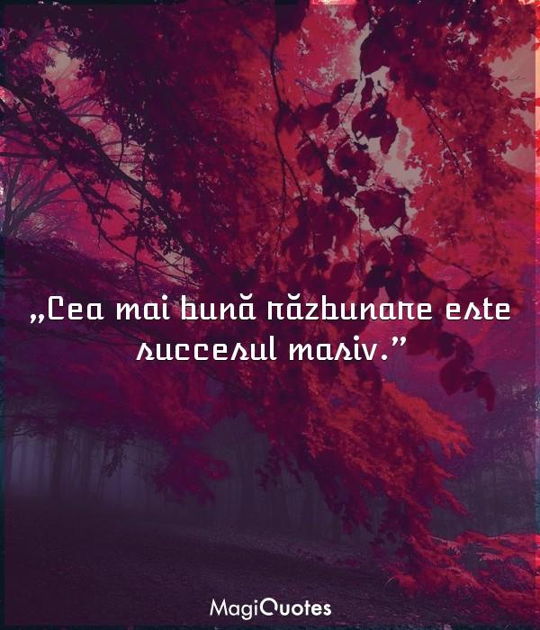 Cea mai bună răzbunare este succesul masiv