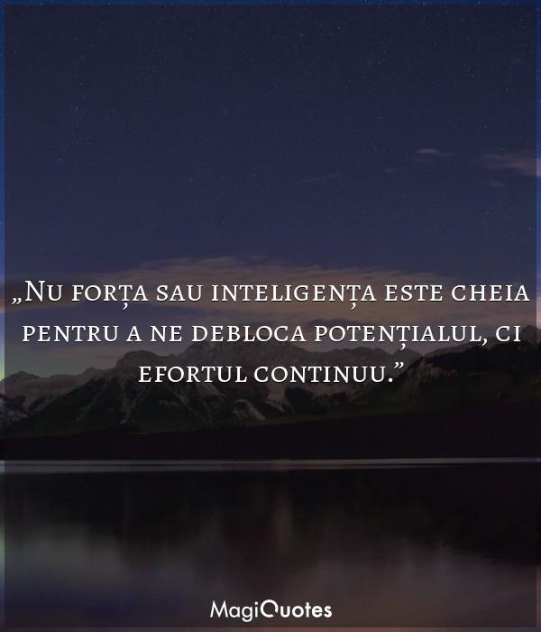 Nu forța sau inteligența este cheia pentru a ne debloca potențialul
