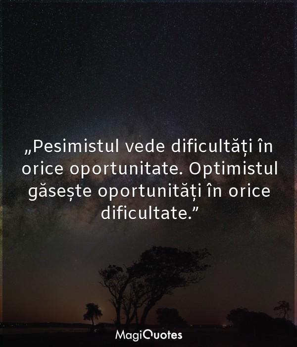 Pesimistul vede dificultăți în orice oportunitate.