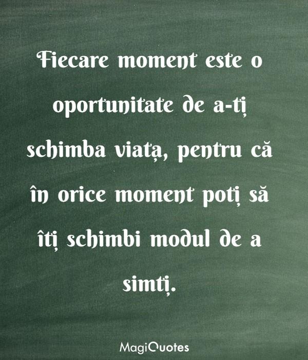 Fiecare moment este o oportunitate