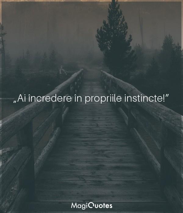 Ai încredere în propriile instincte