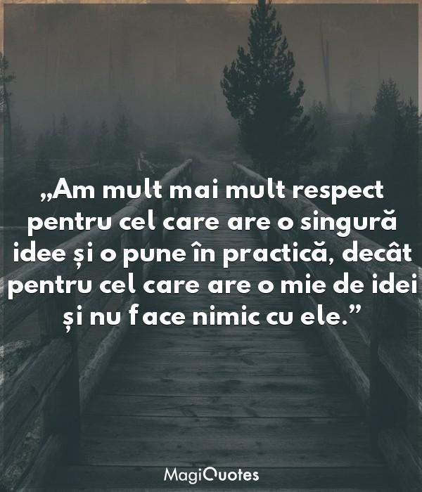 Am mult mai mult respect pentru cel care are o singură idee