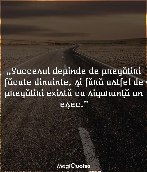 Succesul depinde de pregătiri făcute dinainte