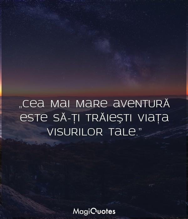 Cea mai mare aventură este să-ţi trăieşti viaţa visurilor tale