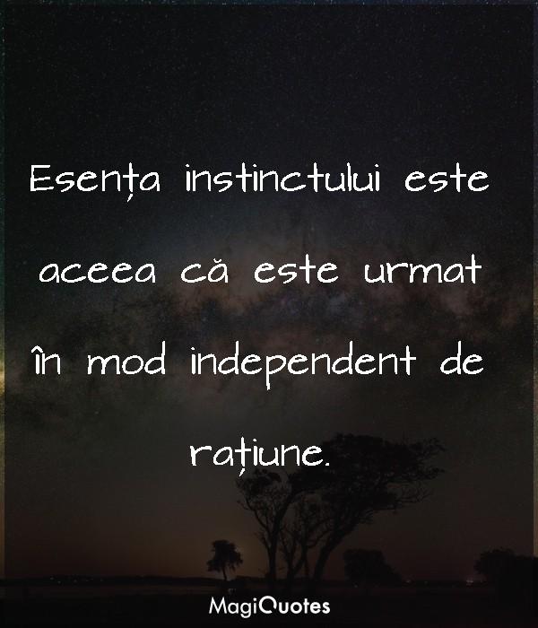 Esenţa instinctului este aceea că este urmat