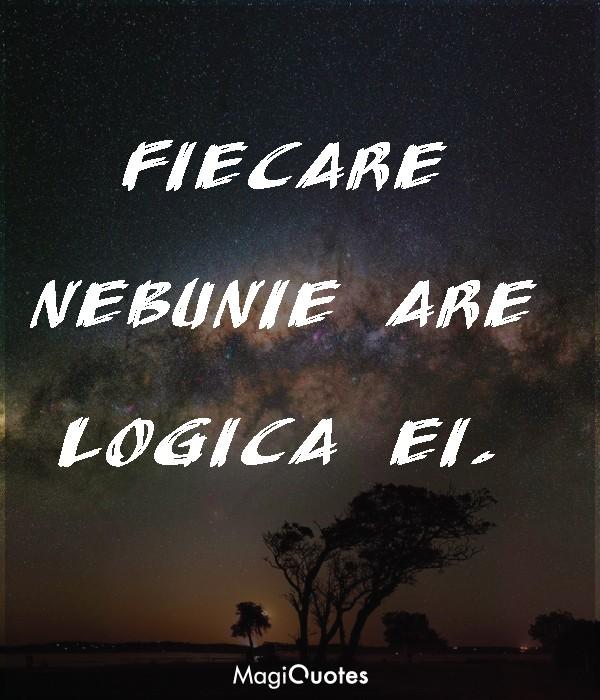 Fiecare nebunie are logica ei