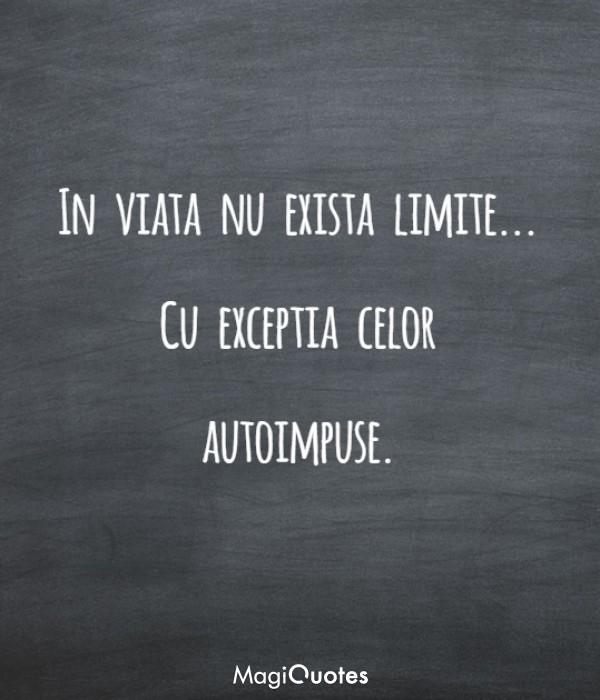 In viata nu exista limite... Cu exceptia celor autoimpuse