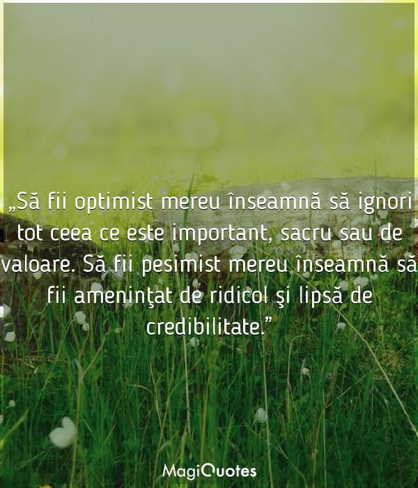 Să fii optimist mereu înseamnă să ignori