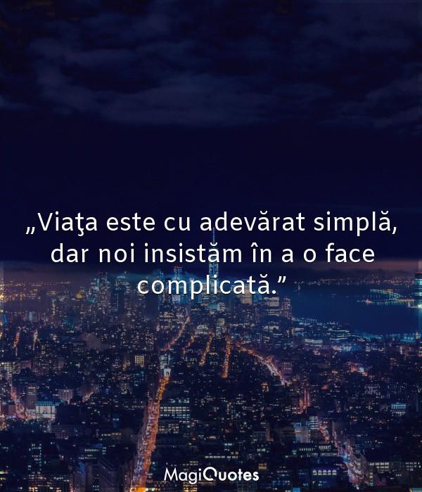 Viaţa este cu adevărat simplă