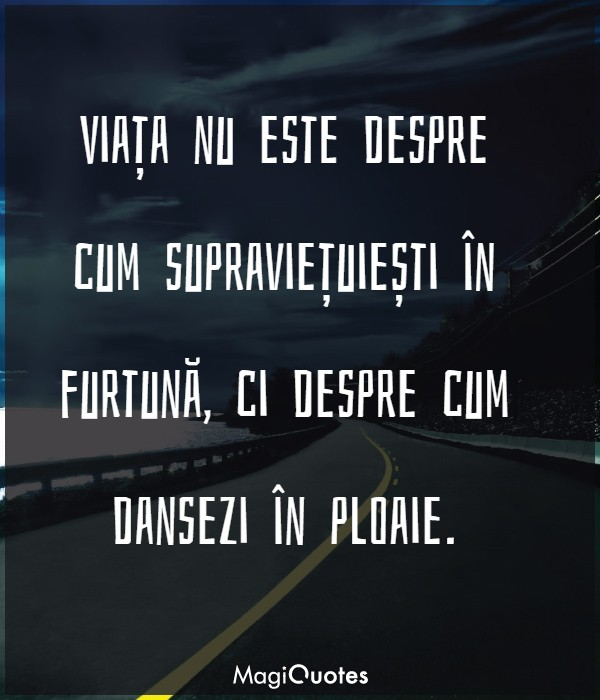 Viața nu este despre cum supraviețuiești în furtună