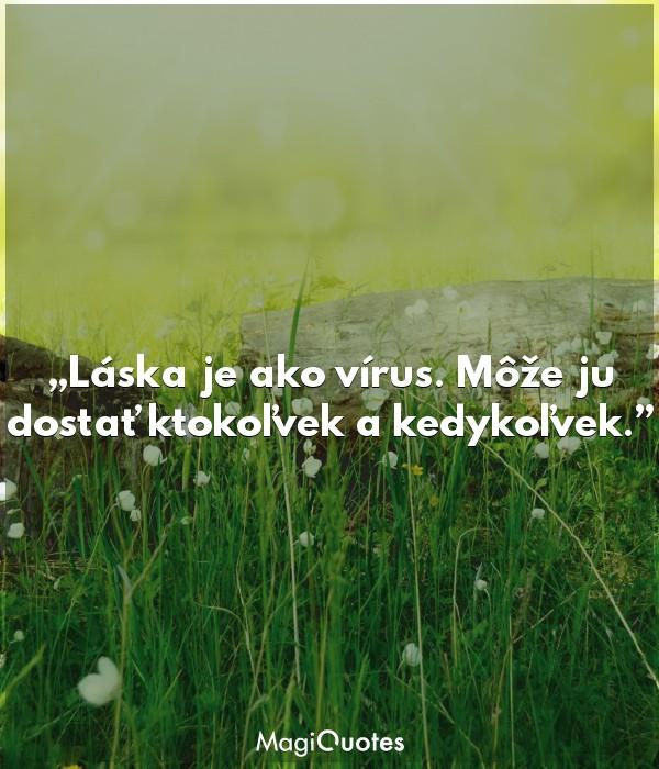 Láska je ako vírus. Môže ju dostať ktokoľvek a kedykoľvek