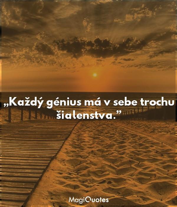 Každý génius má v sebe trochu šialenstva